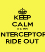 KEEP CALM ITS AN INTERCEPTOR RIDE OUT - Personalised Poster A4 size