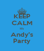 KEEP CALM It's Andy's Party - Personalised Poster A4 size
