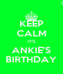 KEEP CALM IT'S ANKIE'S BIRTHDAY - Personalised Poster A4 size