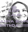 KEEP CALM ITS ANNA BLUM BIRTHDAY!!!!! - Personalised Poster A4 size