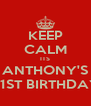 KEEP CALM ITS ANTHONY'S 21ST BIRTHDAY - Personalised Poster A4 size