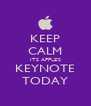 KEEP CALM ITS APPLE'S KEYNOTE TODAY - Personalised Poster A4 size