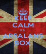 KEEP CALM ITS  ARSALANS BOX - Personalised Poster A4 size
