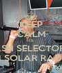 KEEP CALM ITS  ASH SELECTOR  ON SOLAR RADIO  - Personalised Poster A4 size