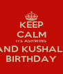 KEEP CALM ITS ASHWINS AND KUSHALS BIRTHDAY - Personalised Poster A4 size
