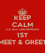 KEEP CALM ITS ATL GROWNUPS 1ST MEET & GREET - Personalised Poster A4 size