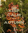 KEEP CALM IT'S AUTUMN  - Personalised Poster A4 size