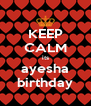 KEEP CALM its ayesha birthday - Personalised Poster A4 size