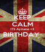 KEEP CALM ITS Aymane <3 BIRTHDAY   - Personalised Poster A4 size