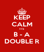 KEEP CALM ITS B - A DOUBLE R - Personalised Poster A4 size