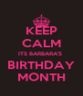 KEEP CALM ITS BARBARA'S  BIRTHDAY MONTH - Personalised Poster A4 size