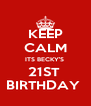 KEEP CALM ITS BECKY'S  21ST  BIRTHDAY  - Personalised Poster A4 size