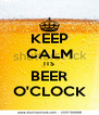 KEEP CALM ITS BEER O'CLOCK - Personalised Poster A4 size