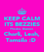 KEEP CALM ITS BEZZIES Phoebe, Shannon Charli, Leah, Tamsila :D  - Personalised Poster A4 size