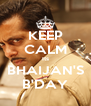 KEEP CALM Its BHAIJAN'S B'DAY - Personalised Poster A4 size