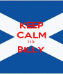 KEEP CALM ITS BILLY  - Personalised Poster A4 size