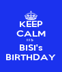 KEEP CALM ITS  BISI's BIRTHDAY - Personalised Poster A4 size