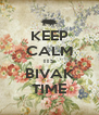 KEEP CALM ITS BIVAK TIME - Personalised Poster A4 size