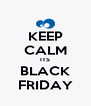 KEEP CALM ITS BLACK FRIDAY - Personalised Poster A4 size