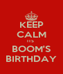 KEEP CALM ITS  BOOM'S BIRTHDAY - Personalised Poster A4 size