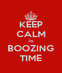 KEEP CALM its BOOZING TIME - Personalised Poster A4 size