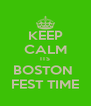 KEEP CALM ITS BOSTON  FEST TIME - Personalised Poster A4 size