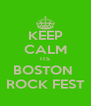 KEEP CALM ITS BOSTON  ROCK FEST - Personalised Poster A4 size