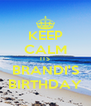 KEEP CALM ITS BRANDI'S BIRTHDAY - Personalised Poster A4 size