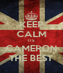 KEEP CALM ITS CAMERON THE BEST - Personalised Poster A4 size