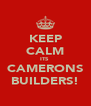 KEEP CALM ITS  CAMERONS BUILDERS! - Personalised Poster A4 size