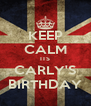KEEP CALM ITS CARLY'S BIRTHDAY - Personalised Poster A4 size