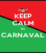 KEEP CALM It's CARNAVAL  - Personalised Poster A4 size