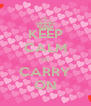 KEEP CALM it's CARRY ON - Personalised Poster A4 size