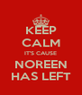 KEEP CALM IT'S CAUSE NOREEN HAS LEFT - Personalised Poster A4 size