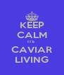 KEEP CALM ITS  CAVIAR LIVING - Personalised Poster A4 size