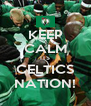 KEEP CALM ITS CELTICS NATION! - Personalised Poster A4 size