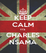 KEEP CALM ITS CHARLES NSAMA - Personalised Poster A4 size