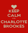 KEEP CALM ITS CHARLOTTE BROOKES - Personalised Poster A4 size