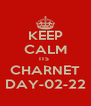 KEEP CALM ITS  CHARNET DAY-02-22 - Personalised Poster A4 size
