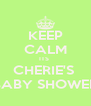 KEEP CALM ITS  CHERIE'S  BABY SHOWER - Personalised Poster A4 size