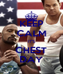 KEEP CALM IT'S CHEST DAY - Personalised Poster A4 size