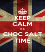 KEEP CALM ITS CHOC SALT TIME - Personalised Poster A4 size