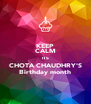 KEEP CALM ITS CHOTA CHAUDHRY'S Birthday month - Personalised Poster A4 size