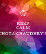 KEEP CALM ITS CHOTA CHAUDHRY'S                                                                            - Personalised Poster A4 size