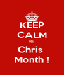 KEEP CALM Its  Chris  Month ! - Personalised Poster A4 size