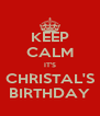 KEEP CALM IT'S CHRISTAL'S BIRTHDAY - Personalised Poster A4 size