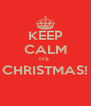 KEEP CALM ITS  CHRISTMAS!  - Personalised Poster A4 size