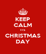 KEEP CALM ITS CHRISTMAS DAY - Personalised Poster A4 size