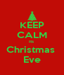 KEEP CALM Its  Christmas  Eve - Personalised Poster A4 size
