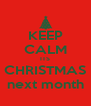 KEEP CALM ITS CHRISTMAS next month - Personalised Poster A4 size